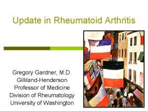 Update in Rheumatoid Arthritis Gregory Gardner M D