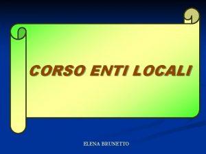 CORSO ENTI LOCALI ELENA BRUNETTO LA GESTIONE DEL