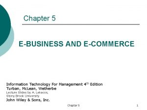 Chapter 5 EBUSINESS AND ECOMMERCE Information Technology For