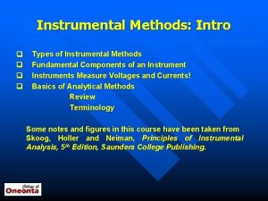 Instrumental Methods Intro q Types of Instrumental Methods