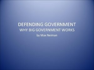 DEFENDING GOVERNMENT WHY BIG GOVERNMENT WORKS by Max