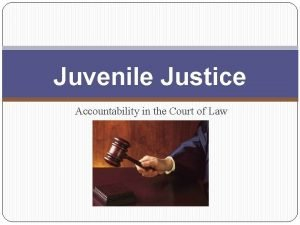 Juvenile Justice Accountability in the Court of Law