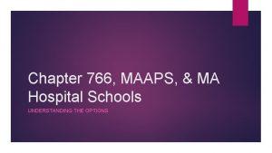 Chapter 766 MAAPS MA Hospital Schools UNDERSTANDING THE