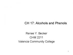 CH 17 Alcohols and Phenols Renee Y Becker