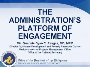 THE ADMINISTRATIONS PLATFORM OF ENGAGEMENT Dir Quennie Dyan