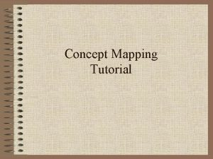 Concept Mapping Tutorial What Is a Concept Map