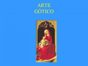 ARTE GTICO Localizacin difusin del gtico Localizacin Periodizacin
