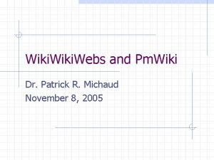 Wiki Webs and Pm Wiki Dr Patrick R