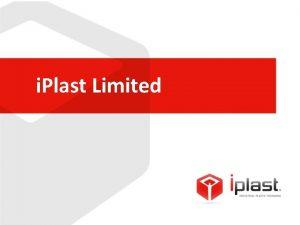 i Plast Limited i Plast Limited today Leading