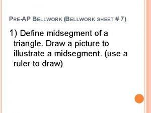 PREAP BELLWORK BELLWORK SHEET 7 1 Define midsegment
