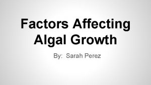 Factors Affecting Algal Growth By Sarah Perez Research