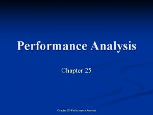 Performance Analysis Chapter 25 Performance Analysis Introduction n