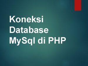 Koneksi Database My Sql di PHP Outline Koneksi