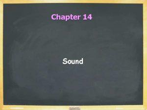 Chapter 14 Sound Sound Waves Sound is longitudinal