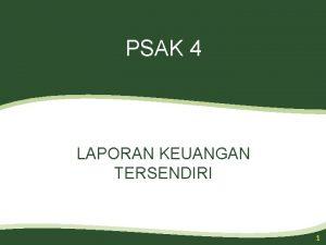 PSAK 4 LAPORAN KEUANGAN TERSENDIRI 1 Perbedaan PSAK