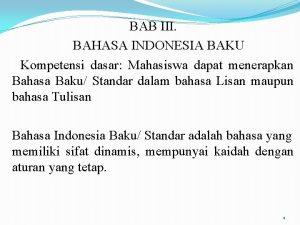 BAB III BAHASA INDONESIA BAKU Kompetensi dasar Mahasiswa