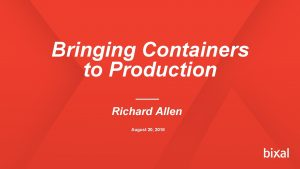 Bringing Containers to Production Richard Allen August 20