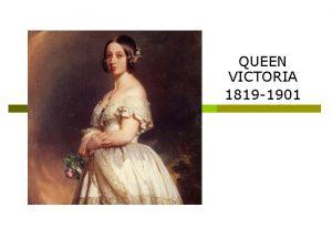 QUEEN VICTORIA 1819 1901 Childhood p Victoria was
