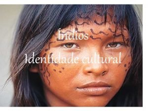ndios Identidade cultural Ritos e mitos No Brasil
