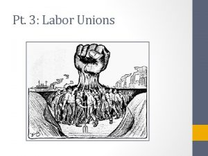 Pt 3 Labor Unions What is a Labor
