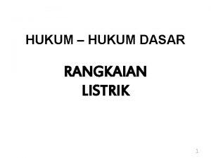 HUKUM HUKUM DASAR RANGKAIAN LISTRIK 1 Hukum Ohm