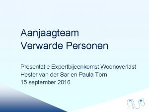 Aanjaagteam Verwarde Personen Presentatie Expertbijeenkomst Woonoverlast Hester van