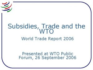 Subsidies Trade and the WTO World Trade Report