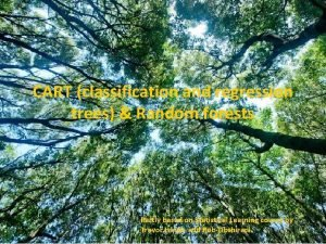 CART classification and regression trees Random forests Partly