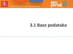 3 1 Baze podataka Baza podataka dobro organizirana