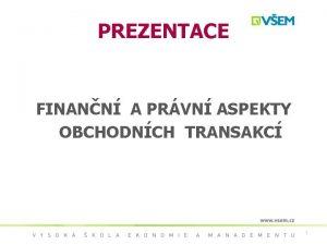PREZENTACE FINANN A PRVN ASPEKTY OBCHODNCH TRANSAKC 1