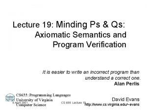 Lecture 19 Minding Ps Qs Axiomatic Semantics and