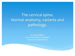 The cervical spine Normal anatomy variants and pathology