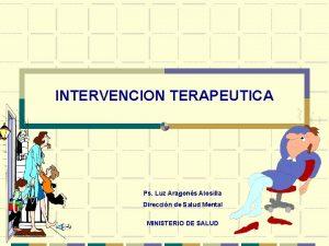 INTERVENCION TERAPEUTICA Ps Luz Aragons Alosilla Direccin de