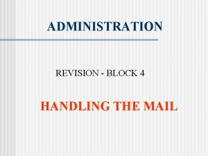 ADMINISTRATION REVISION BLOCK 4 HANDLING THE MAIL HANDLING