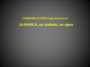 COMUNICACIN Organizacional LA MARCA un simbolo un signo