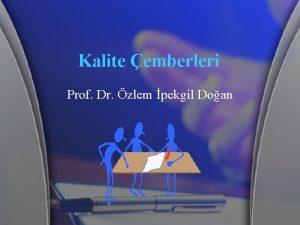 Kalite emberleri Prof Dr zlem pekgil Doan Kalite