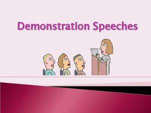 Demonstration Speeches Overview A good demonstration speech teaches