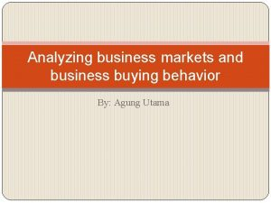 Analyzing business markets and business buying behavior By