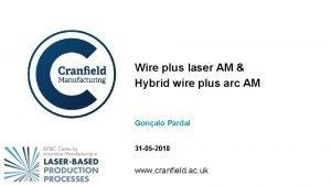 Wire plus laser AM Hybrid wire plus arc
