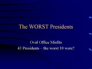 The WORST Presidents Oval Office Misfits 43 Presidents