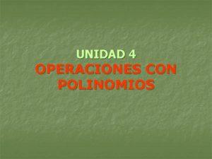 UNIDAD 4 OPERACIONES CON POLINOMIOS MAPA DE NAVEGACIN