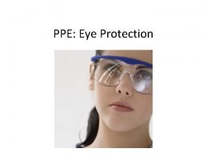 PPE Eye Protection Why wear PPE PPE is