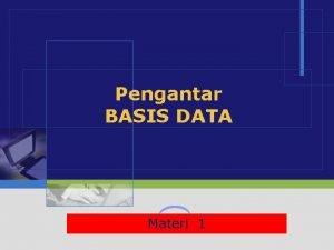 Pengantar BASIS DATA LOGO 1 Materi BASIS DATA