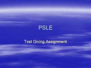 PSLE Test Giving Assignment The assignment To review