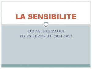 LA SENSIBILITE DR AS FEKRAOUI TD EXTERNE AU