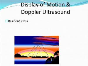 Display of Motion Doppler Ultrasound Resident Class Hemodynamics