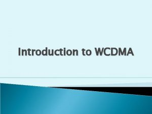 Introduction to WCDMA 3 2 Summary of the