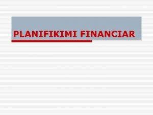 PLANIFIKIMI FINANCIAR Plani financiar sht proces o o
