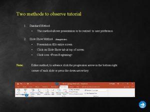 Two methods to observe tutorial 1 Standard Method
