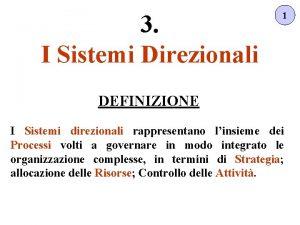 3 I Sistemi Direzionali 1 DEFINIZIONE I Sistemi